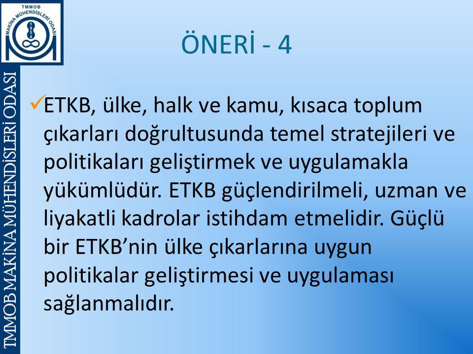 ÖNERİ - 4 ETKB, ülke, halk ve kamu, kısaca toplum çıkarları doğrultusunda temel stratejileri ve politikaları geliştirmek ve uygulamakla yükümlüdür.