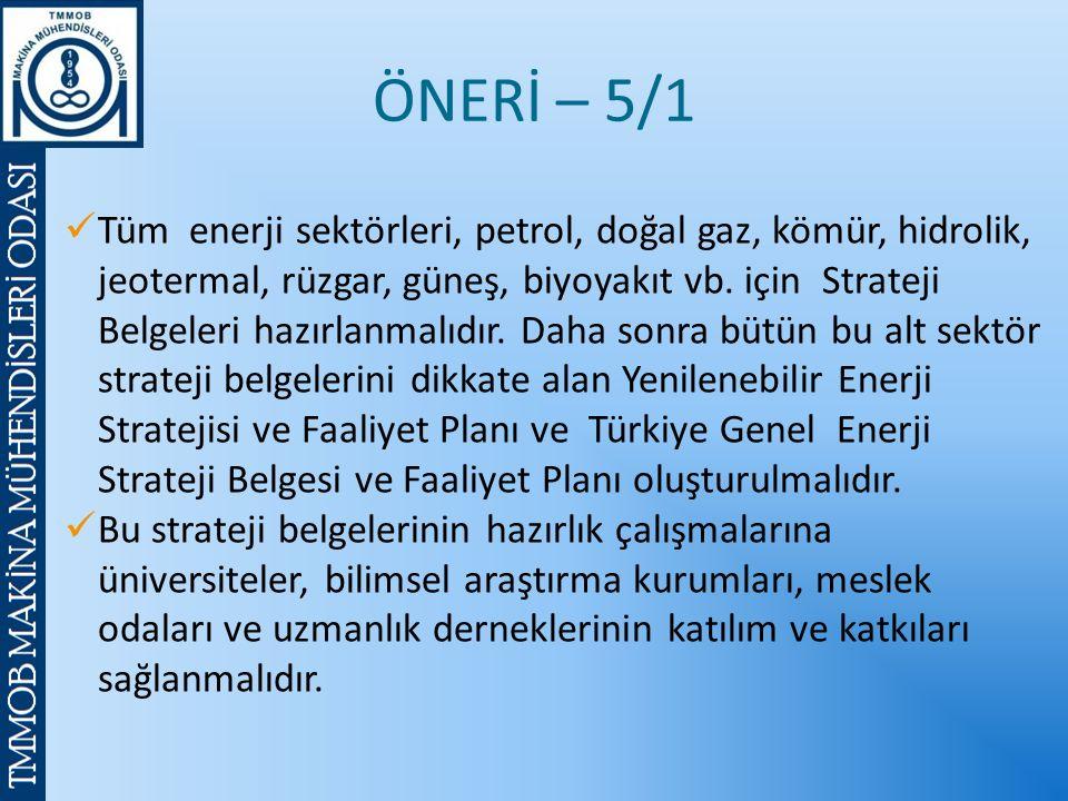 ÖNERİ – 5/1 Tüm enerji sektörleri, petrol, doğal gaz, kömür, hidrolik, jeotermal, rüzgar, güneş, biyoyakıt vb.