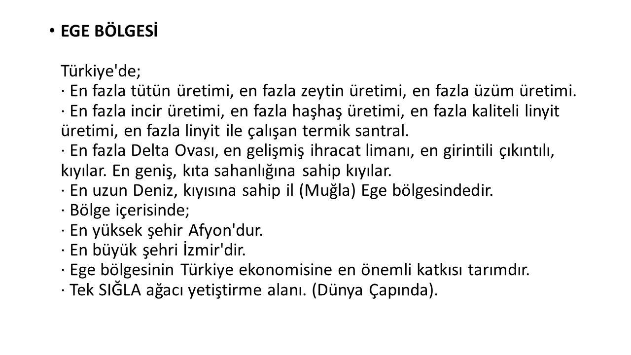 EGE BÖLGESİ Türkiye'de; · En fazla tütün üretimi, en fazla zeytin üretimi, en fazla üzüm üretimi. · En fazla incir üretimi, en fazla haşhaş üretimi, e