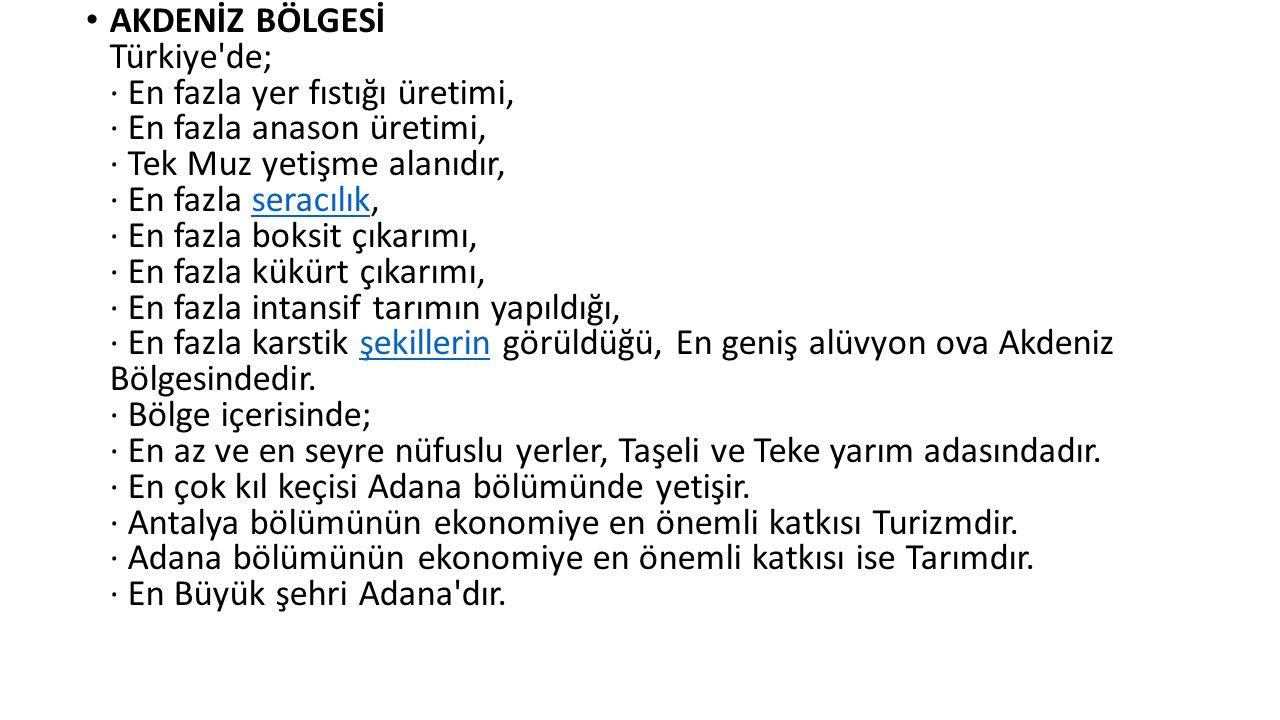 AKDENİZ BÖLGESİ Türkiye'de; · En fazla yer fıstığı üretimi, · En fazla anason üretimi, · Tek Muz yetişme alanıdır, · En fazla seracılık, · En fazla bo