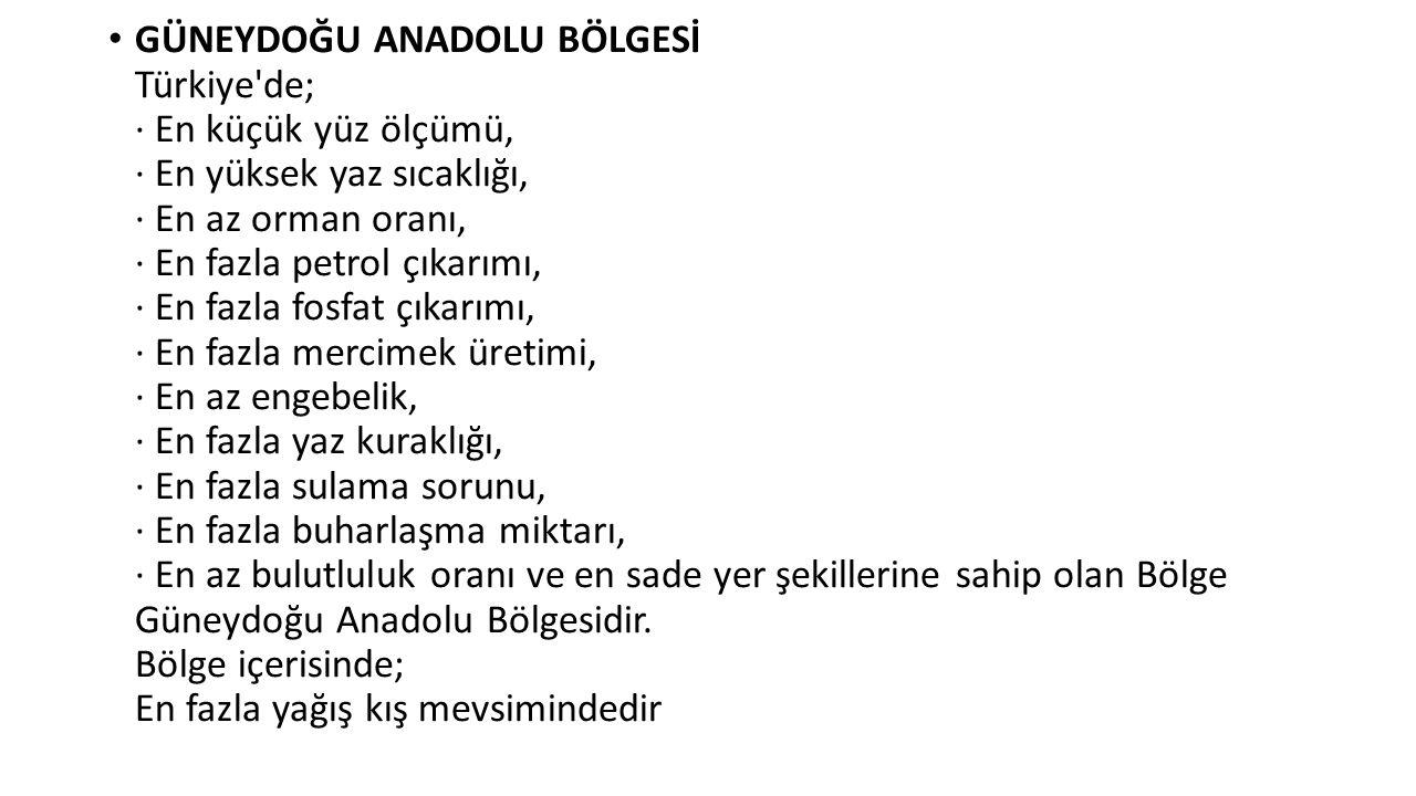 GÜNEYDOĞU ANADOLU BÖLGESİ Türkiye'de; · En küçük yüz ölçümü, · En yüksek yaz sıcaklığı, · En az orman oranı, · En fazla petrol çıkarımı, · En fazla fo