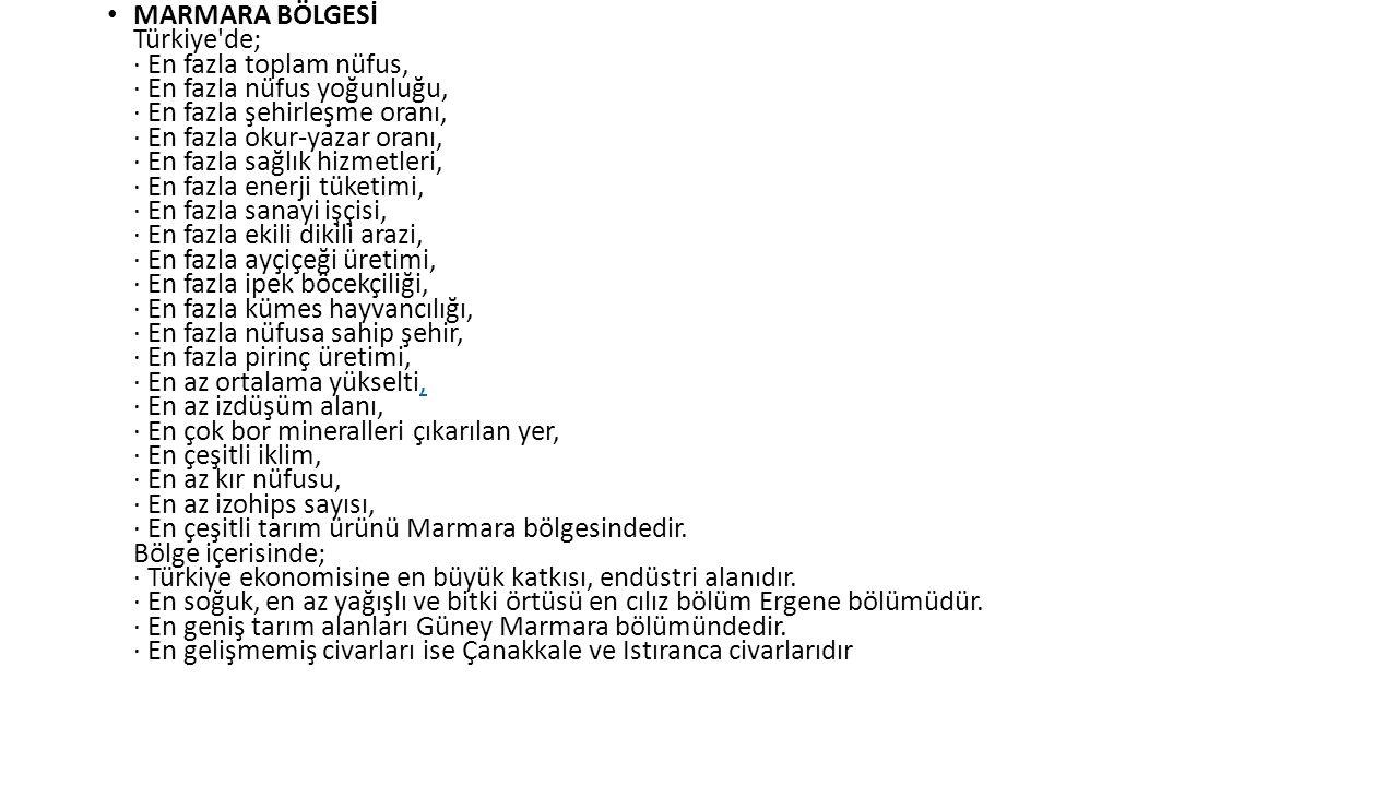 MARMARA BÖLGESİ Türkiye'de; · En fazla toplam nüfus, · En fazla nüfus yoğunluğu, · En fazla şehirleşme oranı, · En fazla okur-yazar oranı, · En fazla