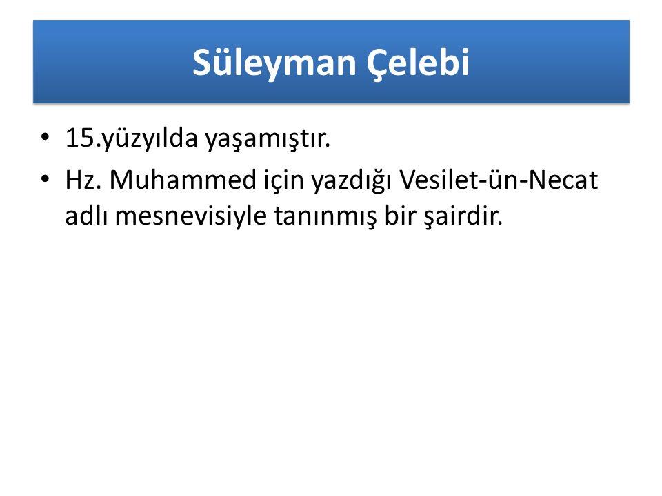 Süleyman Çelebi 15.yüzyılda yaşamıştır. Hz.