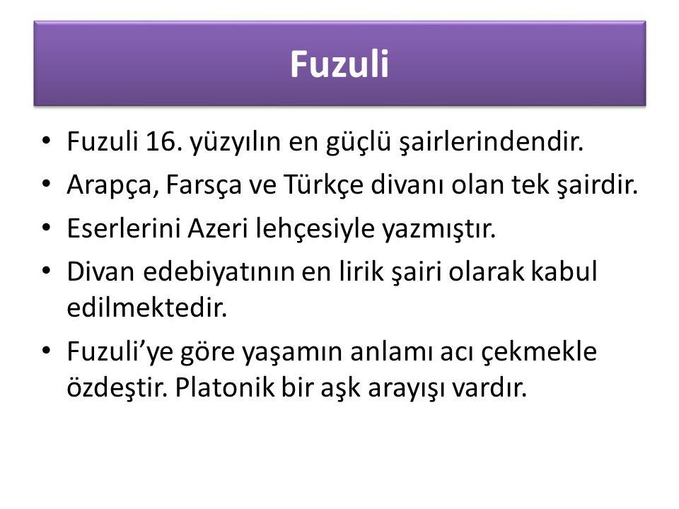Fuzuli Fuzuli 16. yüzyılın en güçlü şairlerindendir.