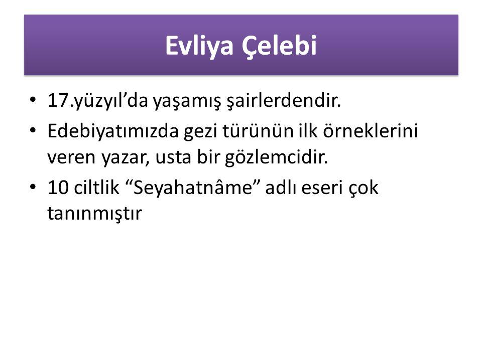 Evliya Çelebi 17.yüzyıl'da yaşamış şairlerdendir.