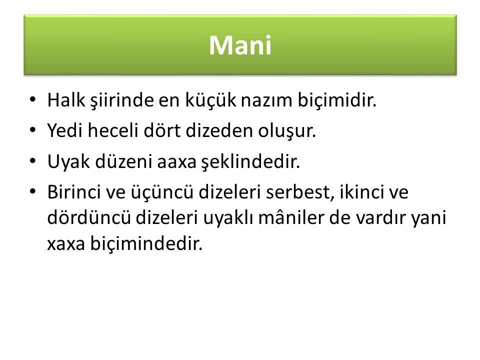 Mani Halk şiirinde en küçük nazım biçimidir. Yedi heceli dört dizeden oluşur.