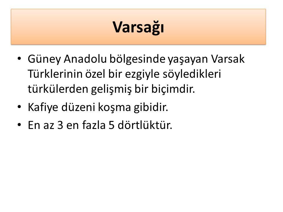Varsağı Güney Anadolu bölgesinde yaşayan Varsak Türklerinin özel bir ezgiyle söyledikleri türkülerden gelişmiş bir biçimdir.