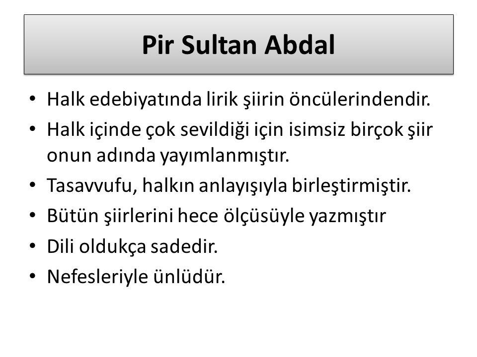 Pir Sultan Abdal Halk edebiyatında lirik şiirin öncülerindendir.