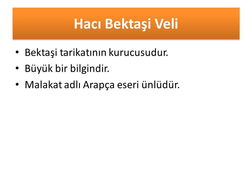 Hacı Bektaşi Veli Bektaşi tarikatının kurucusudur.