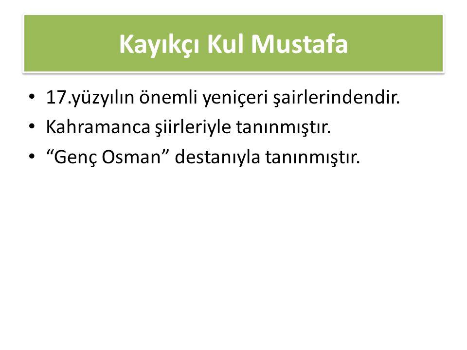 Kayıkçı Kul Mustafa 17.yüzyılın önemli yeniçeri şairlerindendir.