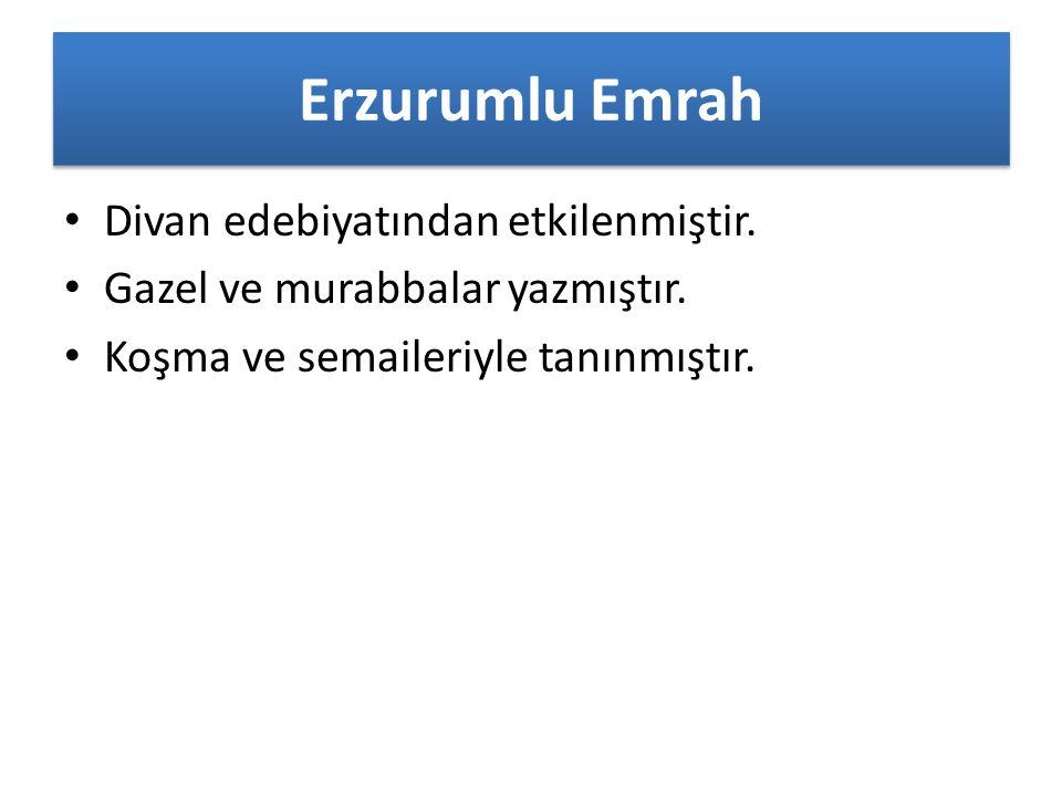 Erzurumlu Emrah Divan edebiyatından etkilenmiştir.