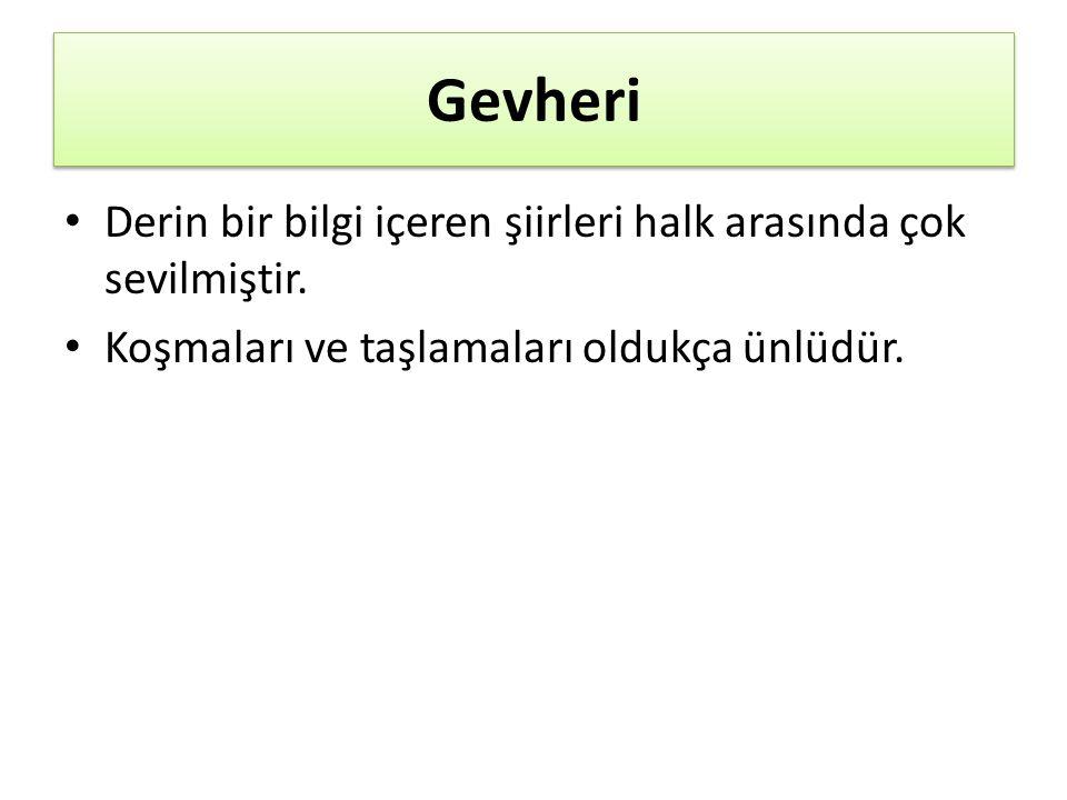 Gevheri Derin bir bilgi içeren şiirleri halk arasında çok sevilmiştir.
