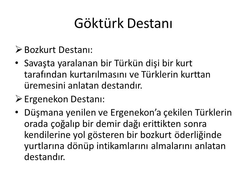 Göktürk Destanı  Bozkurt Destanı: Savaşta yaralanan bir Türkün dişi bir kurt tarafından kurtarılmasını ve Türklerin kurttan üremesini anlatan destandır.