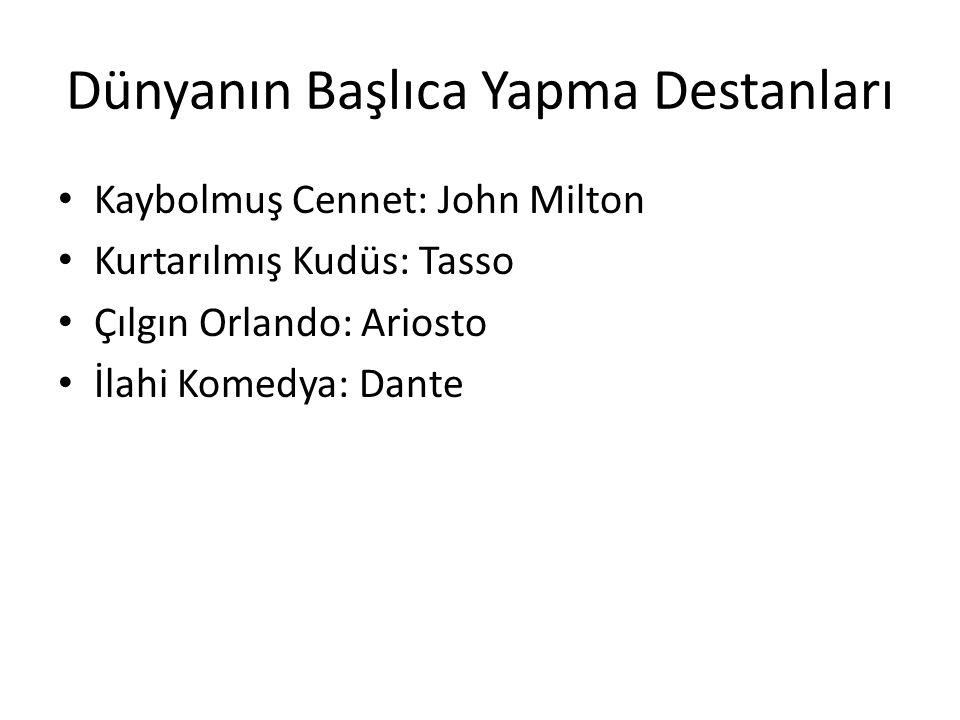 Dünyanın Başlıca Yapma Destanları Kaybolmuş Cennet: John Milton Kurtarılmış Kudüs: Tasso Çılgın Orlando: Ariosto İlahi Komedya: Dante