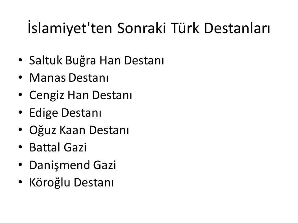 İslamiyet ten Sonraki Türk Destanları Saltuk Buğra Han Destanı Manas Destanı Cengiz Han Destanı Edige Destanı Oğuz Kaan Destanı Battal Gazi Danişmend Gazi Köroğlu Destanı