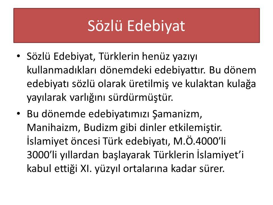 Sözlü Edebiyat Sözlü Edebiyat, Türklerin henüz yazıyı kullanmadıkları dönemdeki edebiyattır.