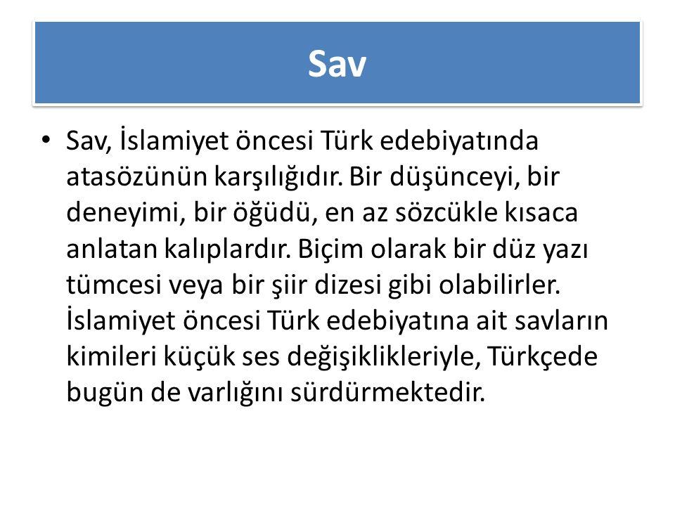 Sav Sav, İslamiyet öncesi Türk edebiyatında atasözünün karşılığıdır.
