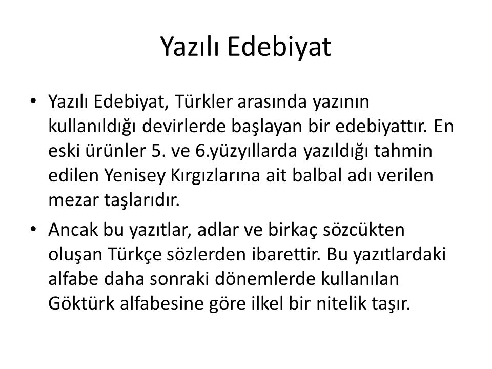 Yazılı Edebiyat Yazılı Edebiyat, Türkler arasında yazının kullanıldığı devirlerde başlayan bir edebiyattır.