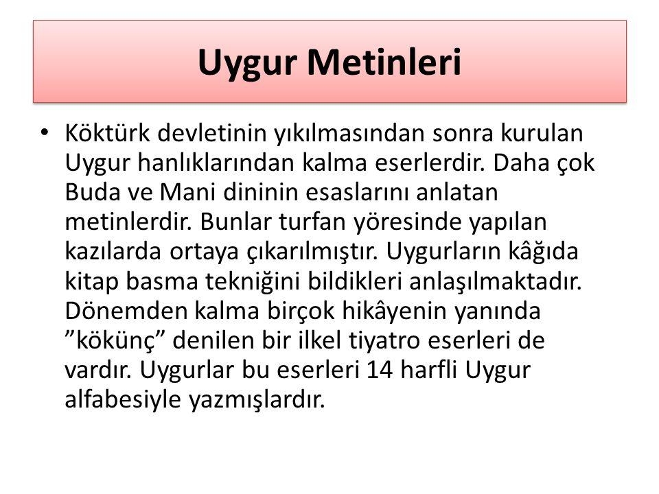 Uygur Metinleri Köktürk devletinin yıkılmasından sonra kurulan Uygur hanlıklarından kalma eserlerdir.
