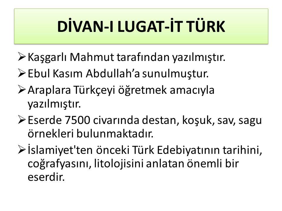 DİVAN-I LUGAT-İT TÜRK  Kaşgarlı Mahmut tarafından yazılmıştır.