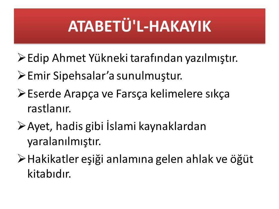 ATABETÜ L-HAKAYIK  Edip Ahmet Yükneki tarafından yazılmıştır.