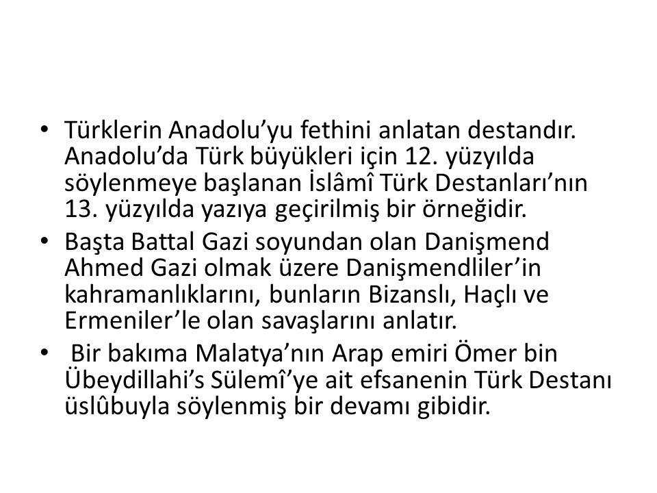 Türklerin Anadolu'yu fethini anlatan destandır. Anadolu'da Türk büyükleri için 12.