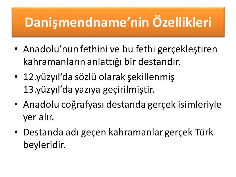 Danişmendname'nin Özellikleri Anadolu'nun fethini ve bu fethi gerçekleştiren kahramanların anlattığı bir destandır.