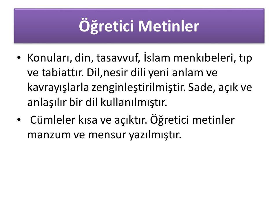 Öğretici Metinler Konuları, din, tasavvuf, İslam menkıbeleri, tıp ve tabiattır.