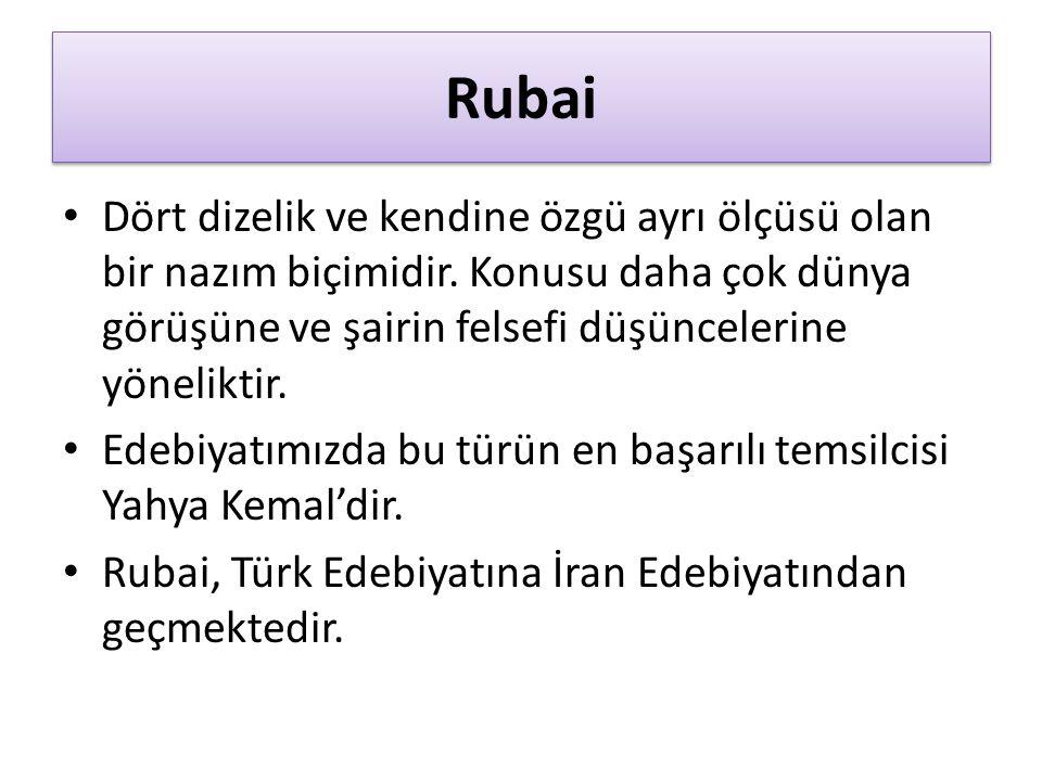 Rubai Dört dizelik ve kendine özgü ayrı ölçüsü olan bir nazım biçimidir.