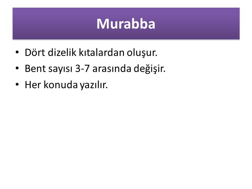 Murabba Dört dizelik kıtalardan oluşur. Bent sayısı 3-7 arasında değişir. Her konuda yazılır.