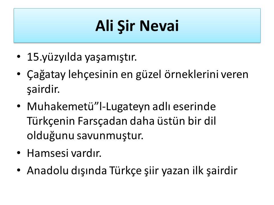 Ali Şir Nevai 15.yüzyılda yaşamıştır. Çağatay lehçesinin en güzel örneklerini veren şairdir.