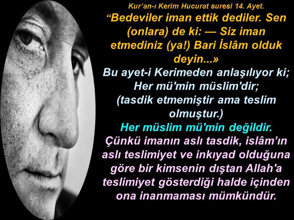 """Kur'an-ı Kerim Hucurat suresi 14. Ayet. """" Bedeviler iman ettik dediler. Sen (onlara) de ki: — Siz iman etmediniz (ya!) Bari İslâm olduk deyin...» Bu a"""