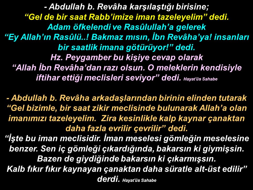 """- Abdullah b. Revâha karşılaştığı birisine; """"Gel de bir saat Rabb'imize iman tazeleyelim"""" dedi. Adam öfkelendi ve Rasûlullah'a gelerek """"Ey Allah'ın Ra"""