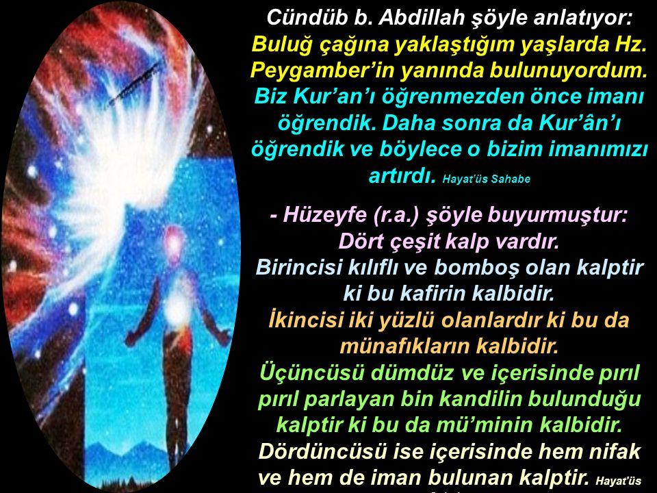 Cündüb b. Abdillah şöyle anlatıyor: Buluğ çağına yaklaştığım yaşlarda Hz. Peygamber'in yanında bulunuyordum. Biz Kur'an'ı öğrenmezden önce imanı öğren