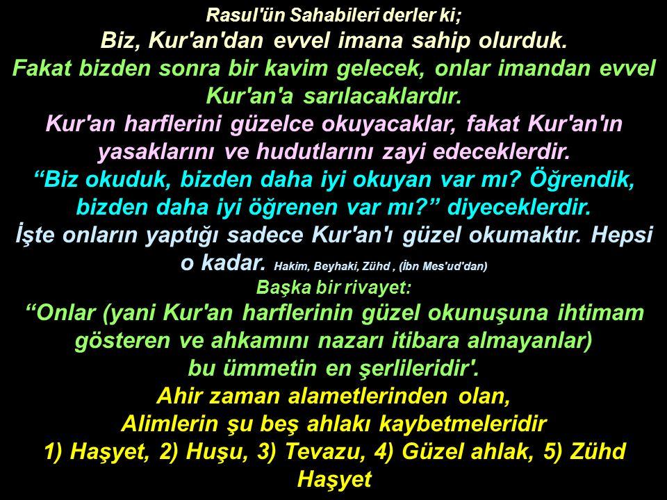 Rasul'ün Sahabileri derler ki; Biz, Kur'an'dan evvel imana sahip olurduk. Fakat bizden sonra bir kavim gelecek, onlar imandan evvel Kur'an'a sarılacak