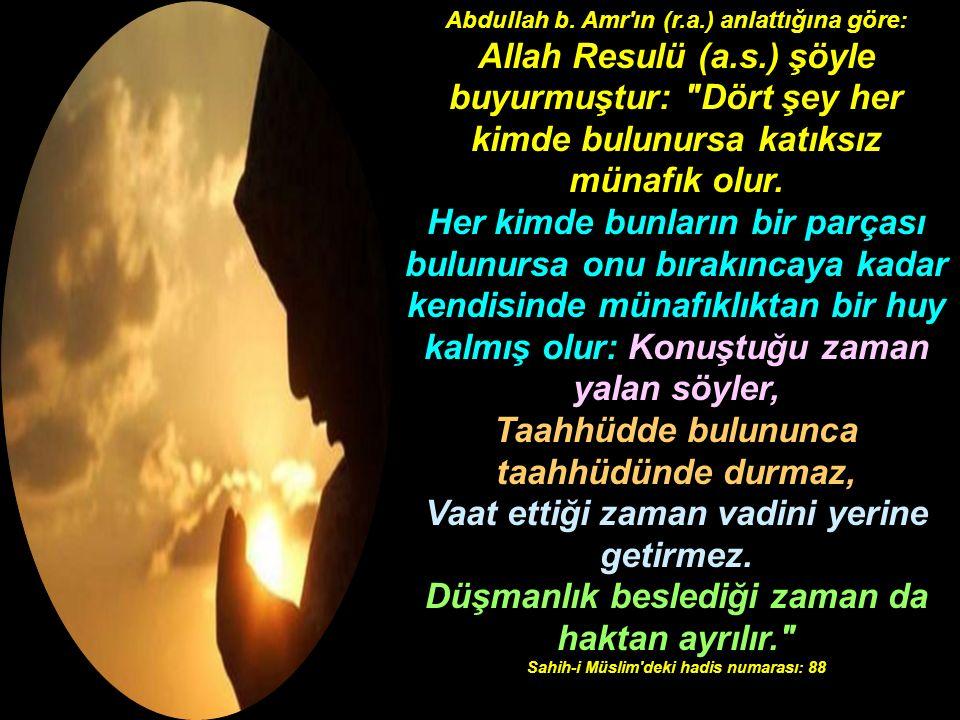 Abdullah b. Amr'ın (r.a.) anlattığına göre: Allah Resulü (a.s.) şöyle buyurmuştur: