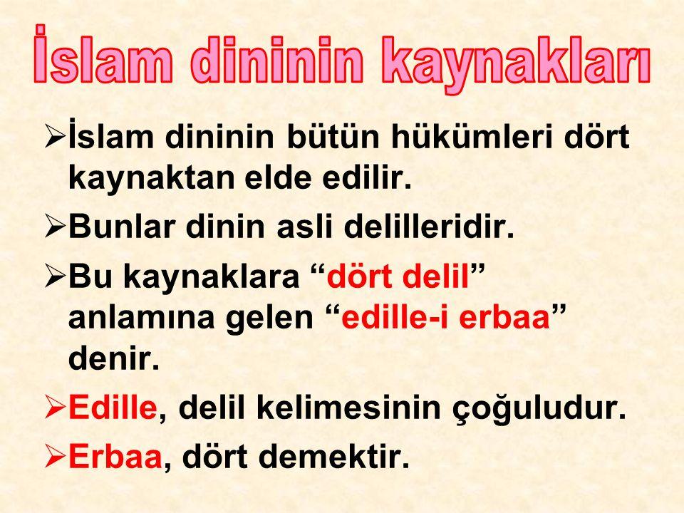  İslam dininin bütün hükümleri dört kaynaktan elde edilir.