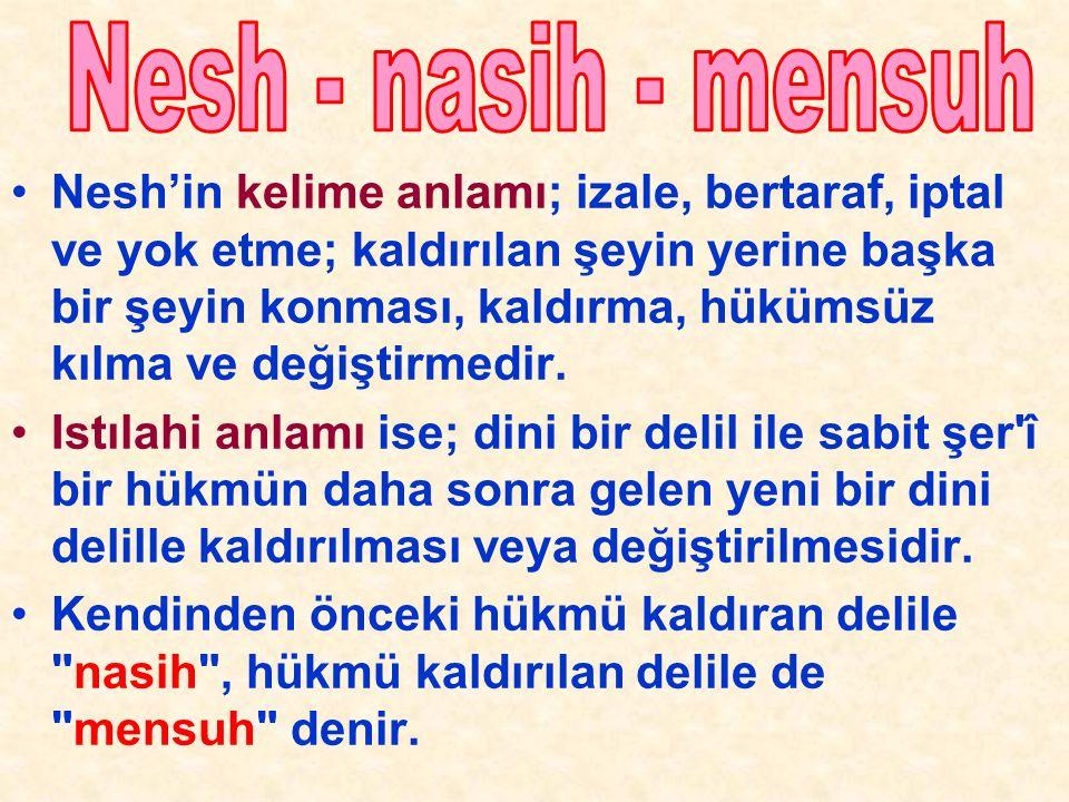 Nesh'in kelime anlamı; izale, bertaraf, iptal ve yok etme; kaldırılan şeyin yerine başka bir şeyin konması, kaldırma, hükümsüz kılma ve değiştirmedir.