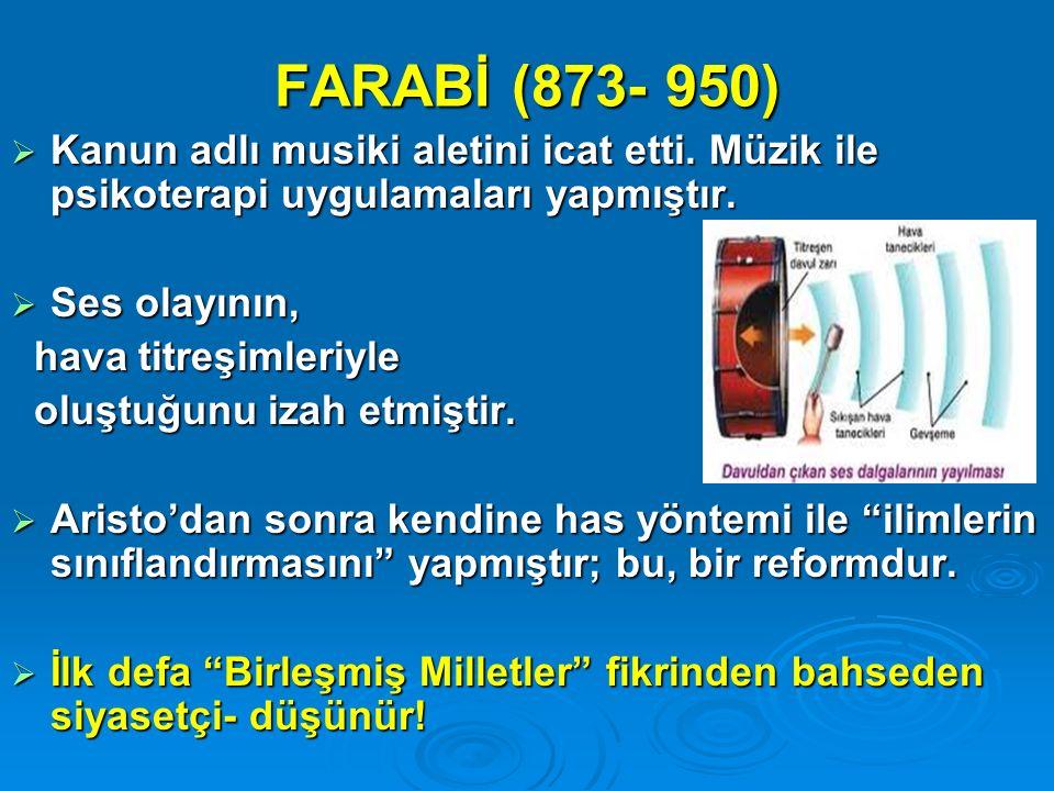 FARABİ (873- 950)  Kanun adlı musiki aletini icat etti. Müzik ile psikoterapi uygulamaları yapmıştır.  Ses olayının, hava titreşimleriyle hava titre