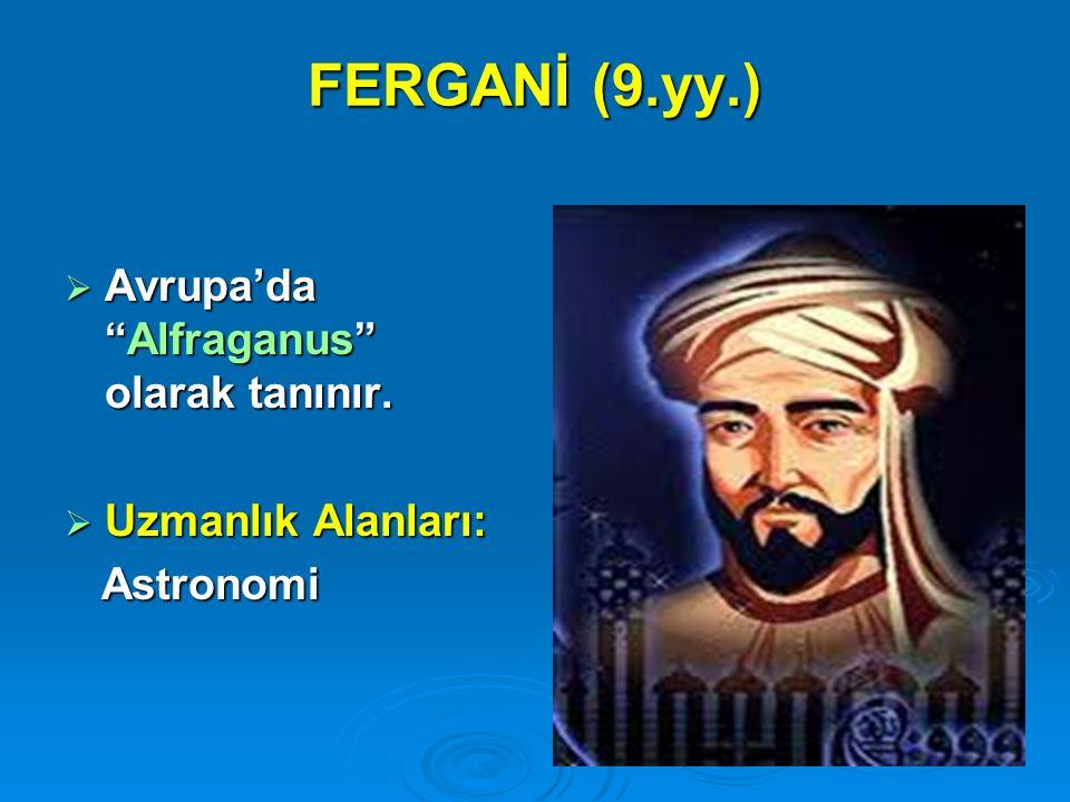 """FERGANİ (9.yy.)  Avrupa'da """"Alfraganus"""" olarak tanınır.  Uzmanlık Alanları: Astronomi Astronomi"""