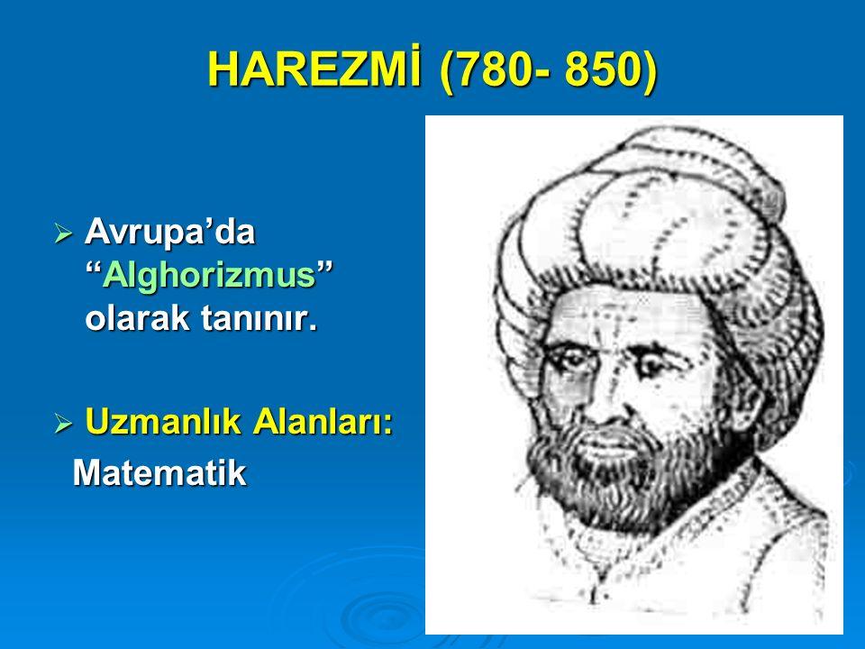 """HAREZMİ (780- 850)  Avrupa'da """"Alghorizmus"""" olarak tanınır.  Uzmanlık Alanları: Matematik Matematik"""