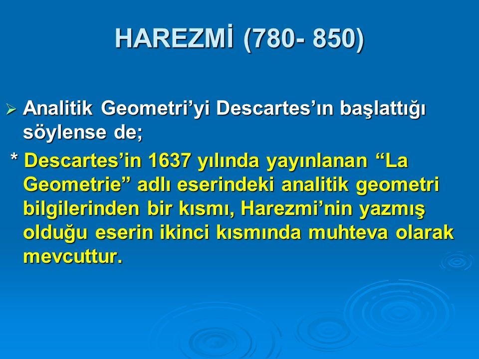 """HAREZMİ (780- 850)  Analitik Geometri'yi Descartes'ın başlattığı söylense de; * Descartes'in 1637 yılında yayınlanan """"La Geometrie"""" adlı eserindeki a"""
