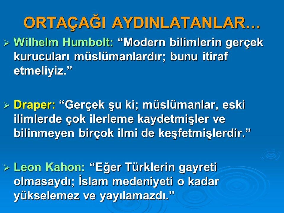 """ORTAÇAĞI AYDINLATANLAR…  Wilhelm Humbolt: """"Modern bilimlerin gerçek kurucuları müslümanlardır; bunu itiraf etmeliyiz.""""  Draper: """"Gerçek şu ki; müslü"""