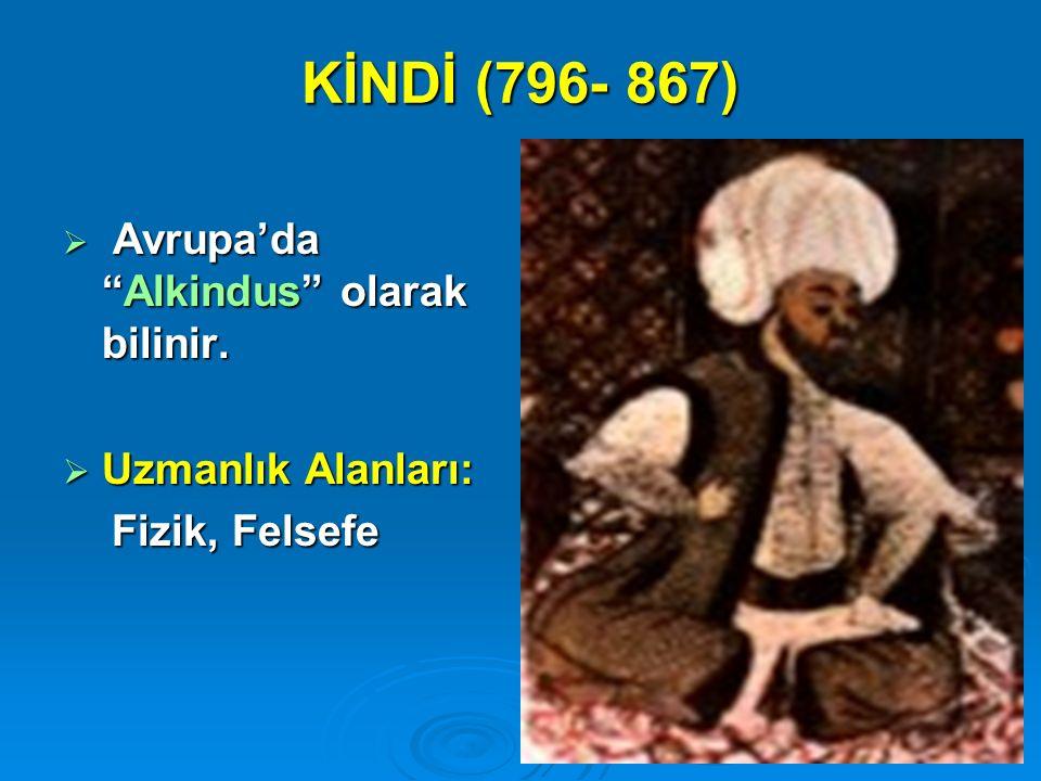 """KİNDİ (796- 867)  Avrupa'da """"Alkindus"""" olarak bilinir.  Uzmanlık Alanları: Fizik, Felsefe Fizik, Felsefe"""