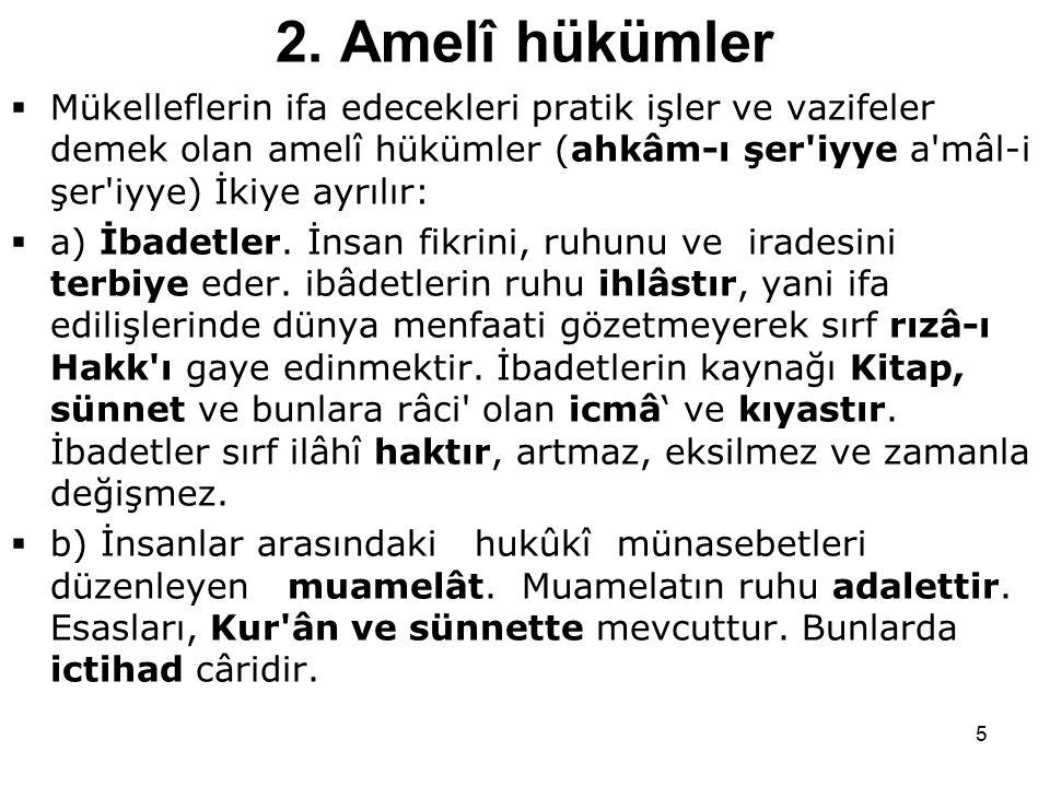 5 2. Amelî hükümler  Mükelleflerin ifa edecekleri pratik işler ve vazifeler demek olan amelî hükümler (ahkâm-ı şer'iyye a'mâl-i şer'iyye) İkiye ayrıl