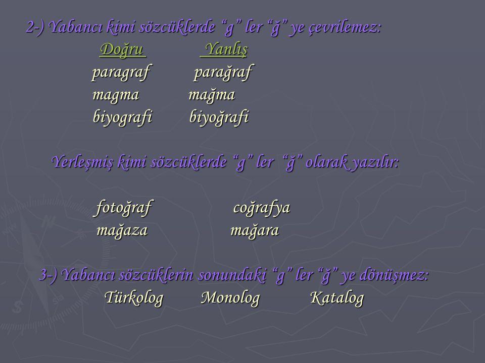 """2-) Yabancı kimi sözcüklerde """"g"""" ler """"ğ"""" ye çevrilemez: 2-) Yabancı kimi sözcüklerde """"g"""" ler """"ğ"""" ye çevrilemez: Doğru Yanlış Doğru Yanlış paragraf par"""