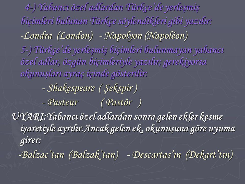 4-) Yabancı özel adlardan Türkçe'de yerleşmiş 4-) Yabancı özel adlardan Türkçe'de yerleşmiş biçimleri bulunan Türkçe söylendikleri gibi yazılır: biçim