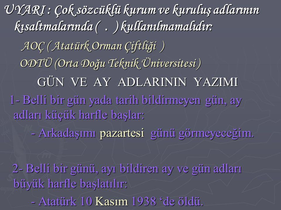 UYARI : Çok sözcüklü kurum ve kuruluş adlarının kısaltmalarında (. ) kullanılmamalıdır: AOÇ ( Atatürk Orman Çiftliği ) AOÇ ( Atatürk Orman Çiftliği )