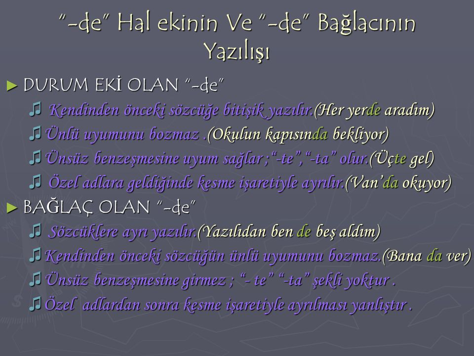 KISALTMALARIN YAZIMI KISALTMALARIN YAZIMI ♫ Tek heceli sözcükler ilk harfleri alınarak kısaltılır: c.(cilt) b.(bay) a.(ad) c.(cilt) b.(bay) a.(ad) ♫ Çok heceli sözcükler, baştan ilk iki ya da üç harfi alınarak kısaltılır: Av.(Avukat) Bn.(bayan) Cad.(cadde) Av.(Avukat) Bn.(bayan) Cad.(cadde) ♫ Kişi adları yalnızca ilk harfleri kısaltılabilir: TBMM(Türkiye Büyük Millet Meclisi) TBMM(Türkiye Büyük Millet Meclisi) TRT(Türkiye Radyo ve Televizyon Kurumu) TRT(Türkiye Radyo ve Televizyon Kurumu) ♫ Sonunda nokta bulunmayan kısaltmalara gelen ekler kesme işaretiyle ayrılır.Ekler kısalmanın okunuşuna uyar: Doğru Yanlış Doğru Yanlış TRT'yi TRT'u TRT'yi TRT'u DDY'nin DDY'na DDY'nin DDY'na