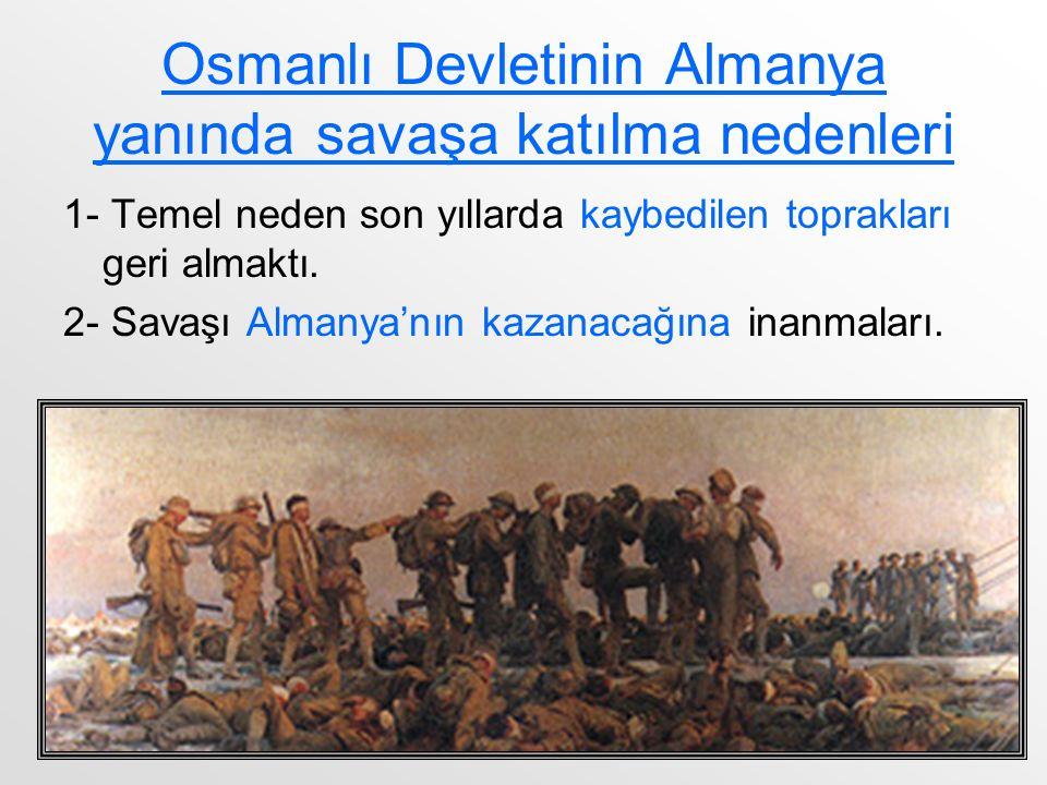 Osmanlı Devletinin Almanya yanında savaşa katılma nedenleri 1- Temel neden son yıllarda kaybedilen toprakları geri almaktı.